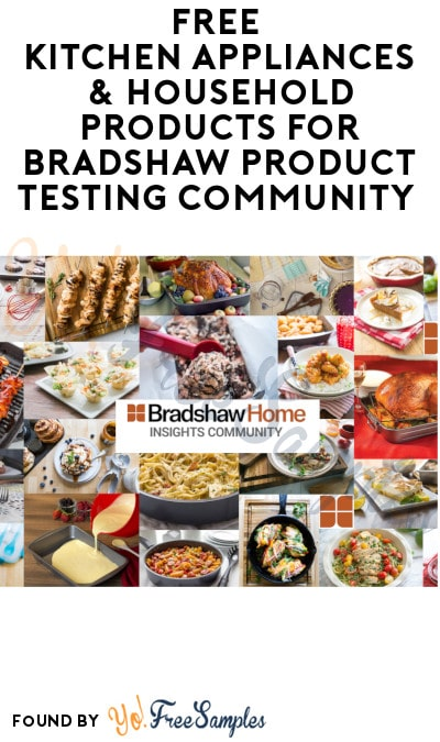 FREE Kitchen Appliances & Household Products for Bradshaw Product Testing Community (Must Apply During Open Period)