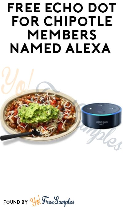 FREE Echo Dot for Chipotle Members Named Alexa (Existing Members Only)