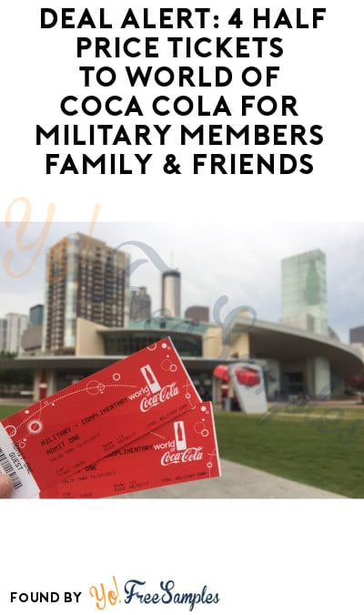 DEAL ALERT: Up to 4 Half Price Tickets to World of Coca Cola for Military Members Family & Friends (ID Required)