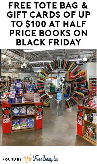FREE Tote Bag & Gift Cards of up to $100 at Half Price Books on Black Friday!