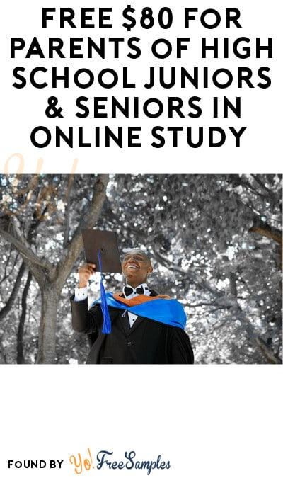 FREE $80 for Parents of High School Juniors & Seniors in Online Study (Must Apply)