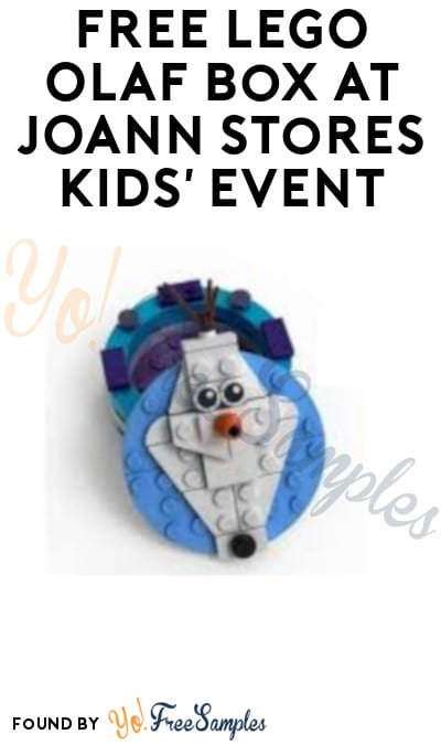 FREE LEGO Olaf Box at JOANN Stores Kids' Event