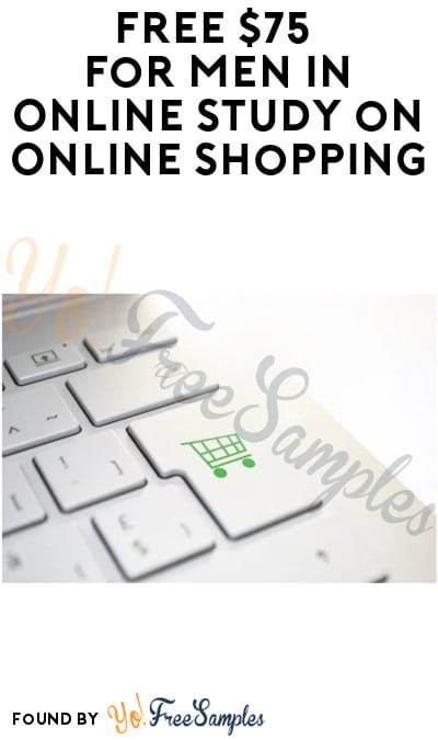 FREE $75 for Men in Online Study on Online Shopping (Must Apply)