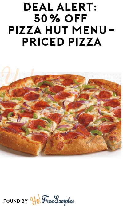DEAL ALERT: 50% Off Pizza Hut Menu-Priced Pizza (Online Only + Code Required).