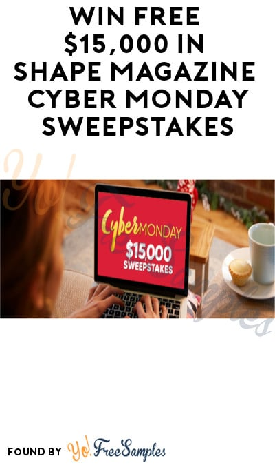 Enter Daily: Win FREE $15,000 in Shape Magazine Cyber Monday Sweepstakes (Ages 21 & Older Only)