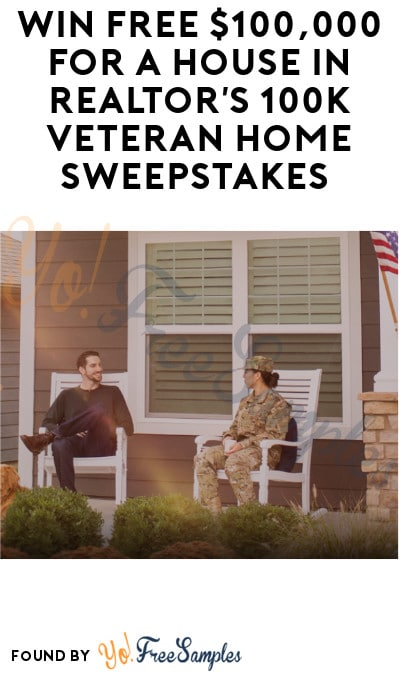 Win FREE $100,000 for a House in Realtor's 100k Veteran Home Sweepstakes (Service Members Only)