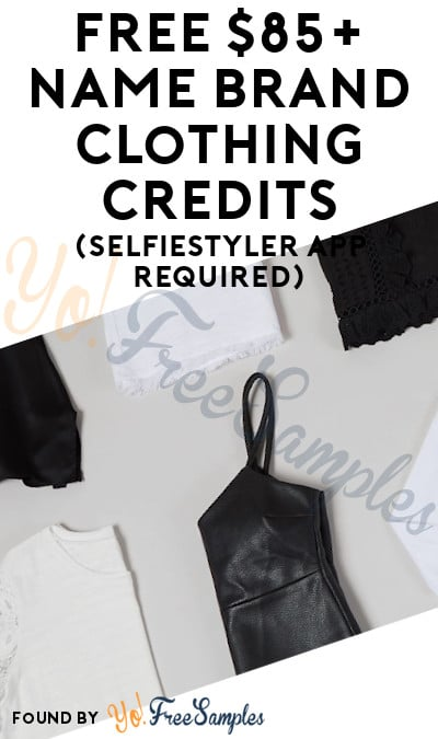 FREE $85+ Name Brand Clothing Credits (SelfieStyler App Required)