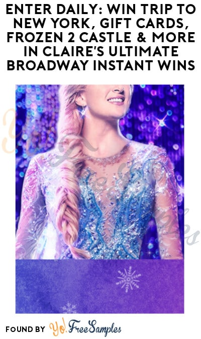 Enter Daily: Win Trip to New York, Gift Cards, Frozen 2 Castle & More in Claire's Ultimate Broadway Instant Wins