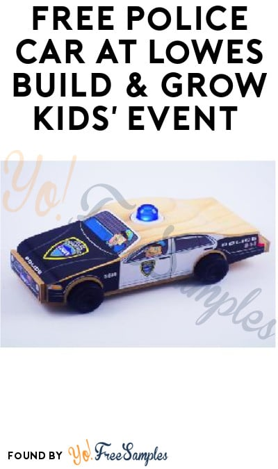 FREE Police Car at Lowes Build & Grow Kids' Event