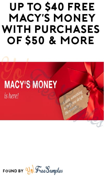 Up to $40 FREE Macy's Money with Purchases of $50+ (In-Stores & Online)