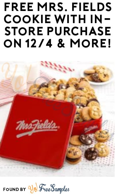 FREE Mrs. Fields Cookie with In-Store Purchase on 12/4 & More!