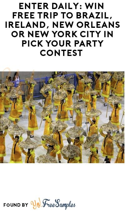 Enter Daily: Win FREE Trip to Brazil, Ireland, New Orleans or New York City in Pick Your Party Contest