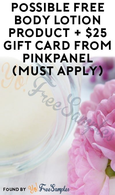 Possible FREE Body Lotion Product + $25 Gift Card From PinkPanel (Must Apply)
