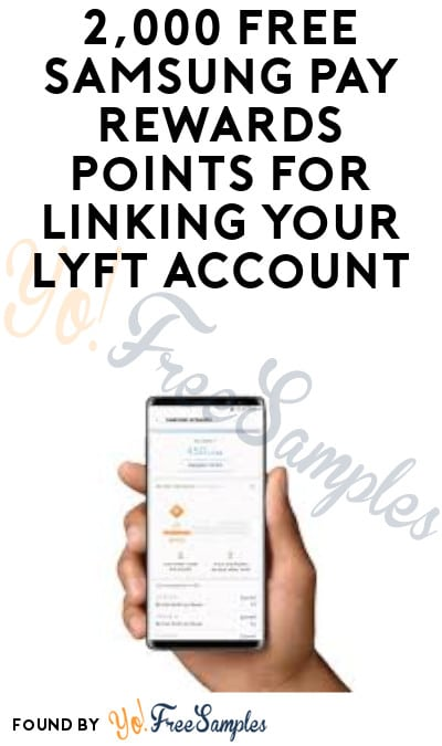 2,000 FREE Samsung Pay Rewards Points for Linking Your Lyft Account