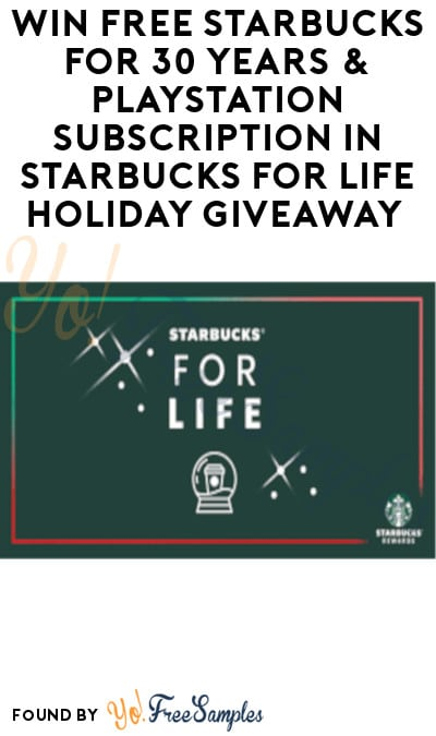 Win FREE Starbucks for 30 Years & PlayStation Subscription in Starbucks for Life Holiday Giveaway