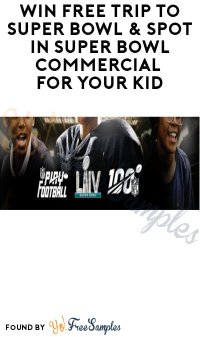 Win FREE Trip to Super Bowl & Spot in Super Bowl Commercial for Your Kid