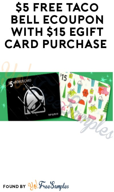$5 FREE Taco Bell eCoupon with $15 eGift Card Purchase