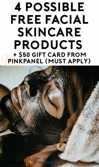 4 Possible FREE Facial Skincare Products + $50 Gift Card From PinkPanel (Must Apply)
