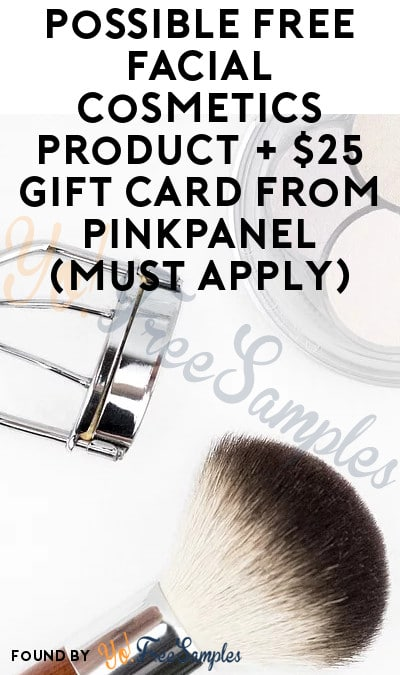 Possible FREE Facial Cosmetics Product + $25 Gift Card From PinkPanel (Must Apply)