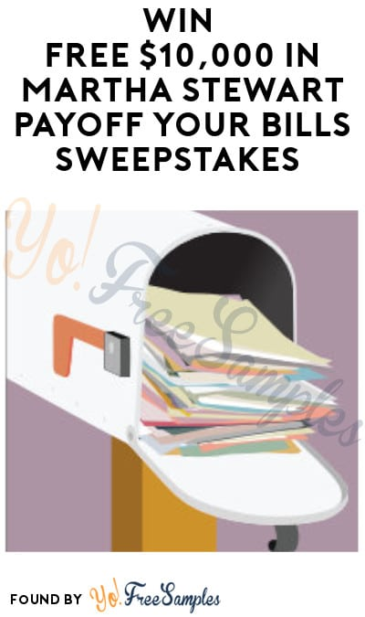 Win FREE $10,000 in Martha Stewart Payoff Your Bills Sweepstakes (Ages 21 & Older Only)