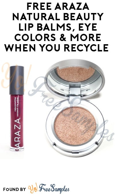 FREE Araza Natural Beauty Lip Balms, Eye Colors & More When You Recycle