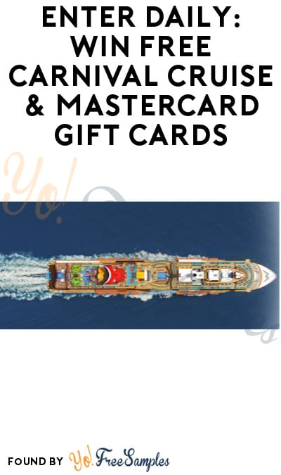 Enter Daily: Win FREE Carnival Cruise & Mastercard Gift Cards (Ages 21 & Older)