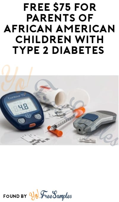 FREE $75 for Parents of African American Children with Type 2 Diabetes (Email Required)