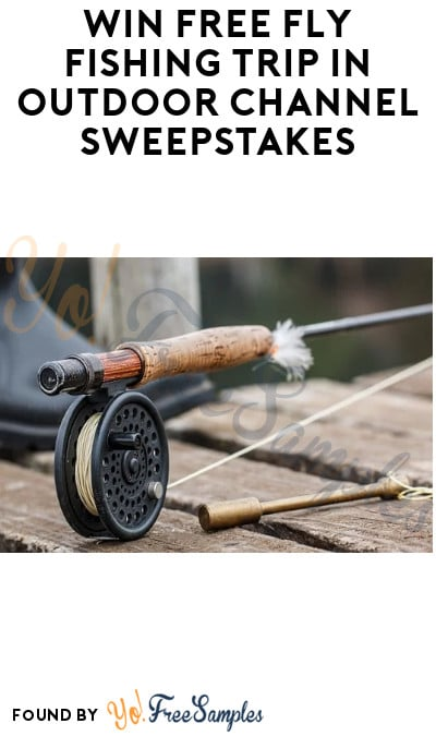 Win FREE Fly Fishing Trip in Outdoor Channel Sweepstakes (Text Required + Ages 21 & Older)