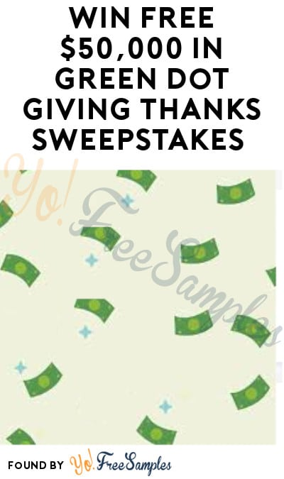 Win FREE $50,000 in Green Dot Giving Thanks Sweepstakes (Email Required)