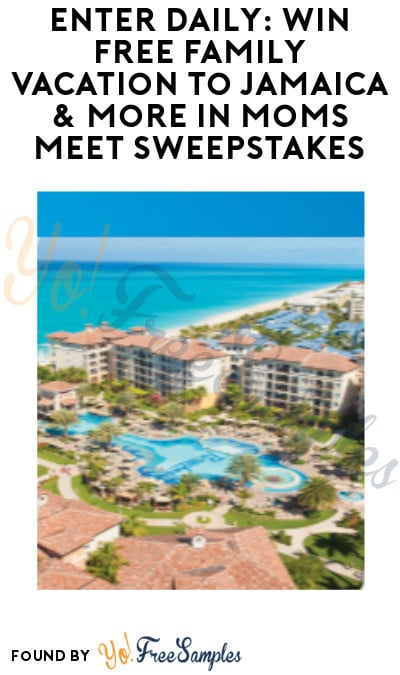 Enter Daily: Win FREE Family Vacation to Jamaica & More in Moms Meet Sweepstakes