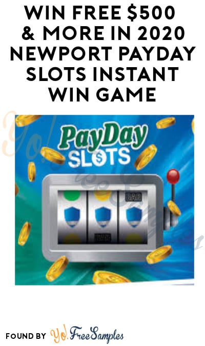 Enter Daily: Win FREE $500 & More in 2020 Newport Payday Slots Instant Win Game (Ages 21 & Older)