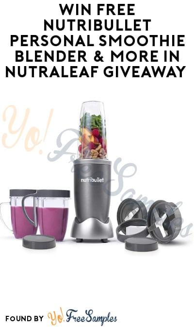 Win FREE NutriBullet Personal Smoothie Blender & More in NutraLeaf Giveaway