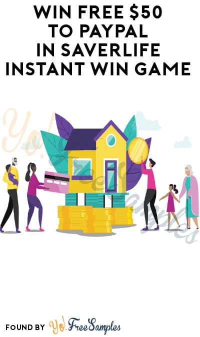 Win FREE $50 to PayPal in SaverLife Instant Win Game