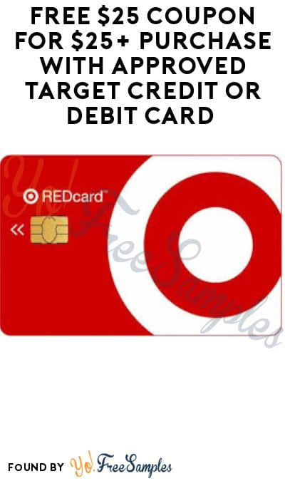 FREE $25 Coupon for $25+ Purchase with Approved Target Credit or Debit Card (Online or In-Stores)