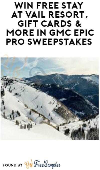 Win FREE Stay at Vail Resort, Gift Cards & More in GMC Epic Pro Sweepstakes (Ages 21 & Older Only)