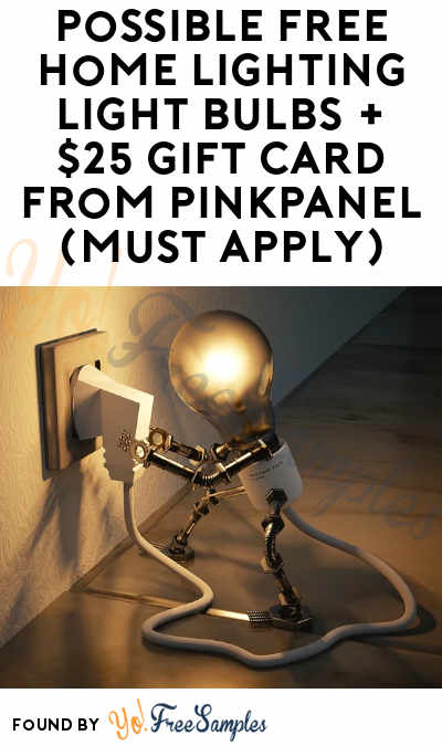 Possible FREE Home Lighting Light Bulbs + $25 Gift Card From PinkPanel (Must Apply)