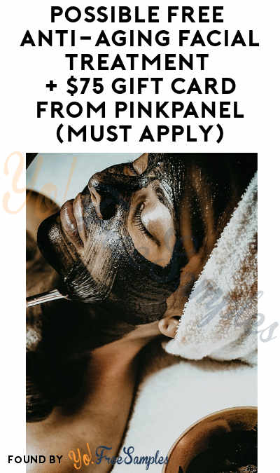 Possible FREE Anti-Aging Facial Treatment + $75 Gift Card From PinkPanel (Must Apply)