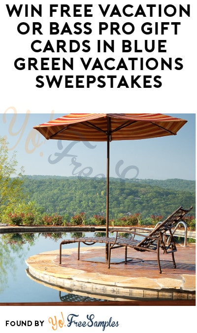 Win FREE Vacation or Bass Pro Gift Cards in Blue Green Vacations Sweepstakes