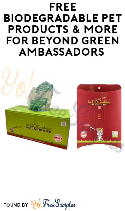 FREE Biodegradable Pet Products & More for Beyond Green Ambassadors (Must Apply + Facebook & Instagram Required)