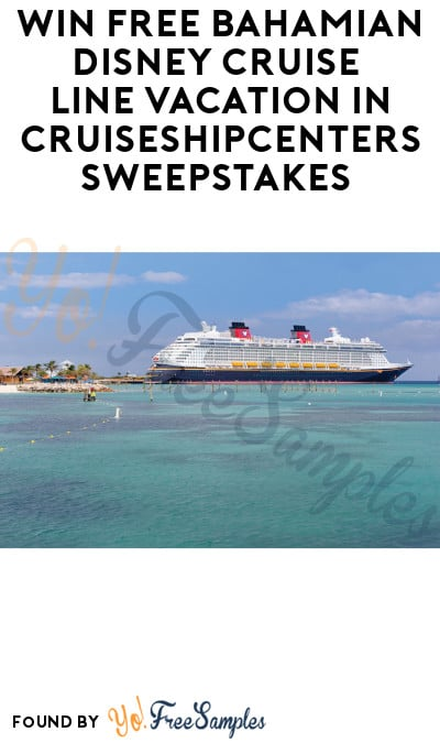 Win FREE Bahamian Disney Cruise Line Vacation in CruiseShipCenters Sweepstakes (Ages 21 & Older Only)