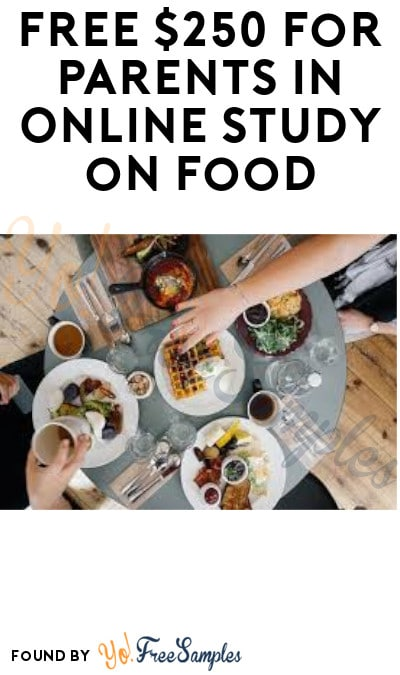 FREE $250 for Parents in Online Study on Food (Must Apply)
