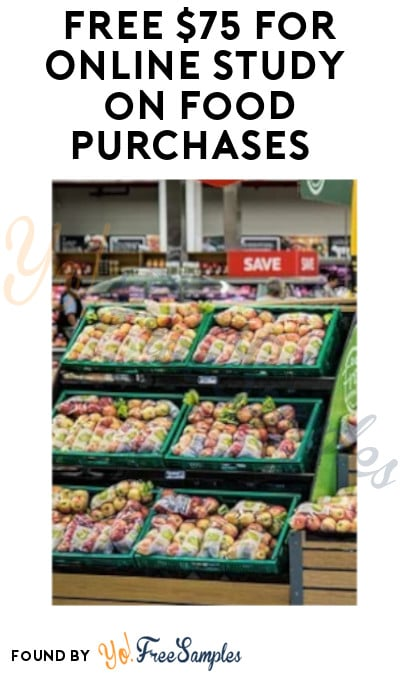 FREE $75 for Online Study on Food Purchases (Must Apply)