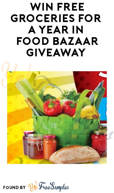 Enter Daily: Win FREE Groceries for a Year in Food Bazaar Giveaway
