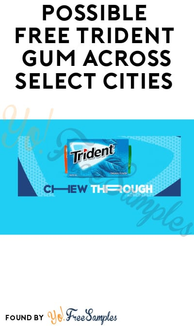 Possible FREE Trident Gum Across Select Cities