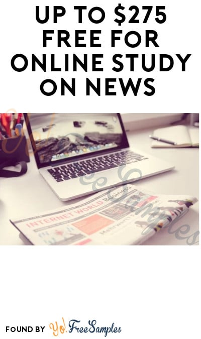 Up to $275 FREE for Online Study on News (Must Apply)