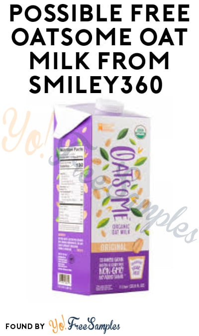 Possible FREE Oatsome Oat Milk from Smiley360 (Select Accounts)