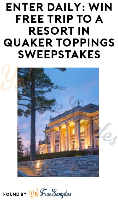 Enter Daily: Win FREE Trip to a Resort in Quaker Toppings Sweepstakes