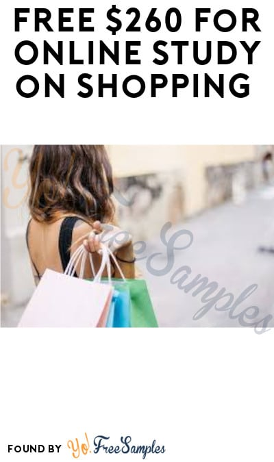 FREE $260 for Online Study on Shopping (Must Apply)