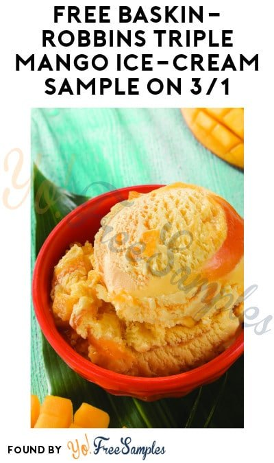 TODAY! FREE Baskin-Robbins Triple Mango Ice-Cream Sample on 3/1