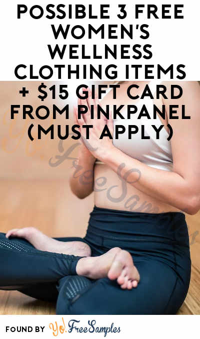 Possible 3 FREE Women's Wellness Clothing Items + $15 Gift Card From PinkPanel (Must Apply)